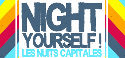 NIGHT YOURSELF ! LES NUITS CAPITALES 2013